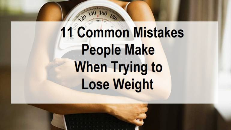 Weight Loss: 11 Common Mistakes People Make When Trying to Lose Weight